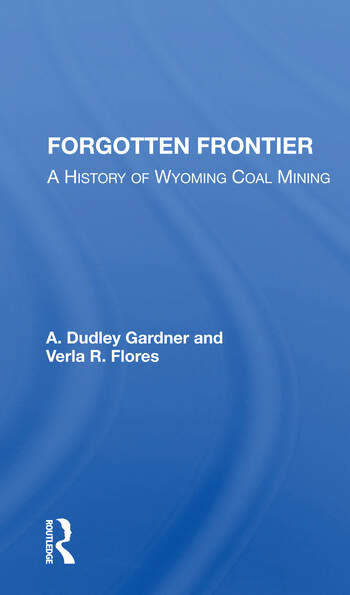 Forgotten Frontier A History Of Wyoming Coal Mining book cover