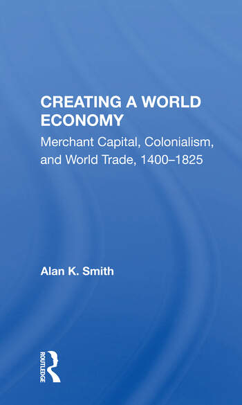 Creating A World Economy Merchant Capital, Colonialism, And World Trade, 1400-1825 book cover