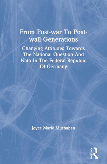 From Post-war To Post-wall Generations Changing Attitudes Towards The National Question And Nato In The Federal Republic Of Germany book cover