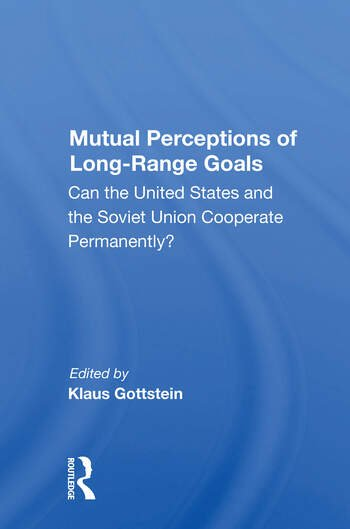 Mutual Perceptions Of Long-range Goals Can The United States And The Soviet Union Cooperate Permanently? book cover