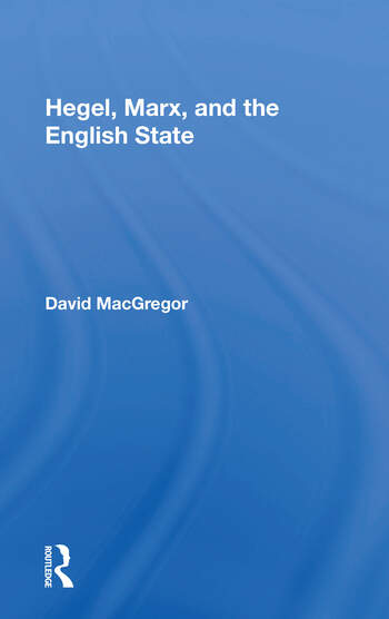 Hegel, Marx, And The English State book cover
