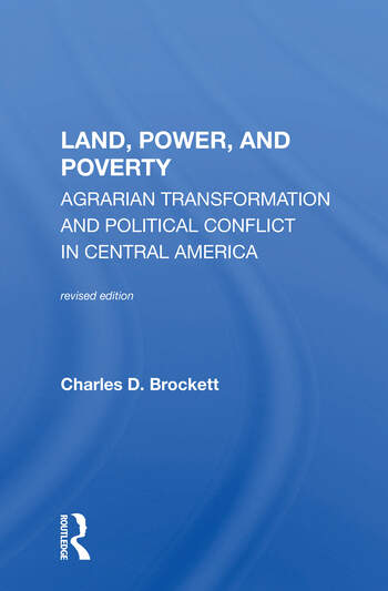 Land, Power, And Poverty Agrarian Transformation And Political Conflict In Central America book cover