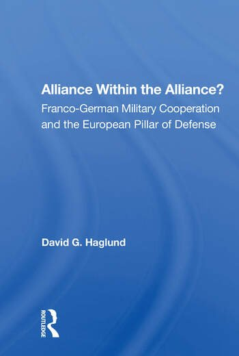 Alliance Within The Alliance? Franco-german Military Cooperation And The European Pillar Of Defense book cover