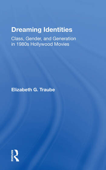 Dreaming Identities Class, Gender, And Generation In 1980s Hollywood Movies book cover