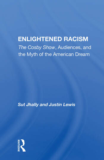 Enlightened Racism The Cosby Show, Audiences, And The Myth Of The American Dream book cover