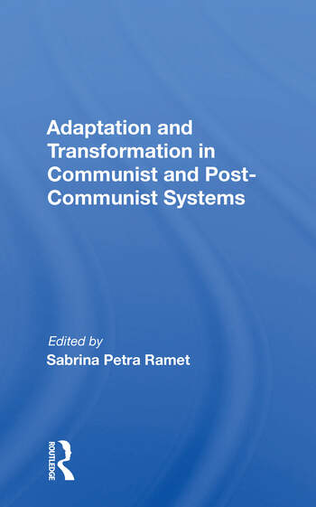 Adaptation And Transformation In Communist And Post-communist Systems book cover