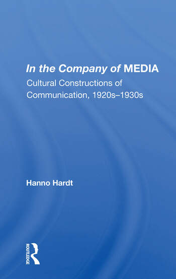 In The Company Of Media Cultural Constructions Of Communication, 1920's To 1930's book cover