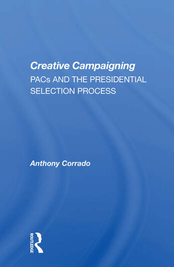 Creative Campaigning Pacs And The Presidential Selection Process book cover