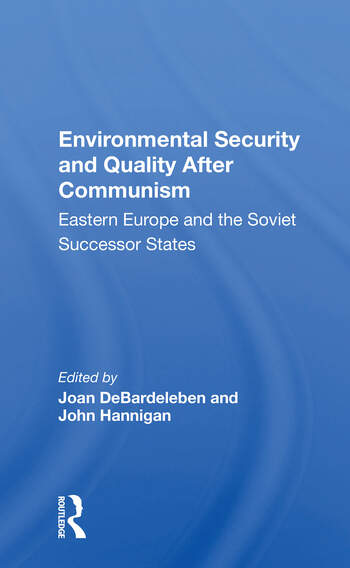 Environmental Security And Quality After Communism Eastern Europe And The Soviet Successor States book cover