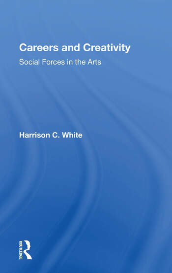 Careers And Creativity Social Forces In The Arts book cover
