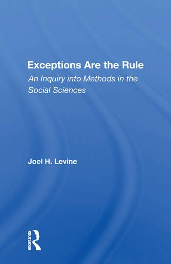 Exceptions Are The Rule An Inquiry Into Methods In The Social Sciences book cover