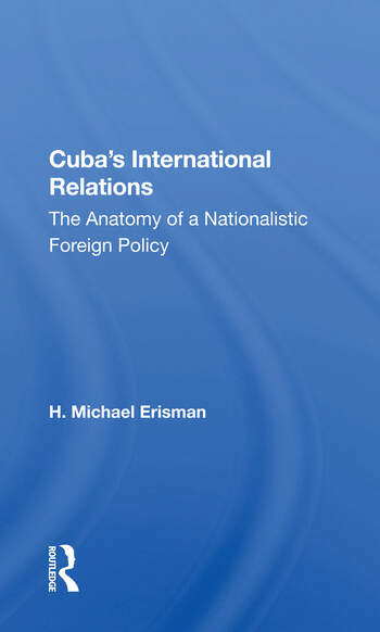 Cuba's International Relations The Anatomy Of A Nationalistic Foreign Policy book cover
