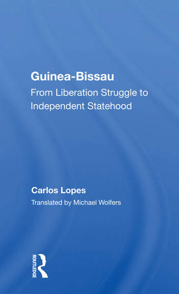 Guinea Bissau From Liberation Struggle To Independent Statehood book cover