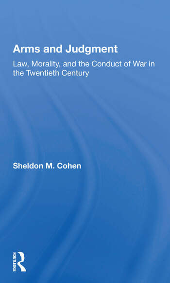 Arms And Judgment Law, Morality, And The Conduct Of War In The 20th Century book cover