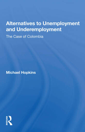 Alternatives To Unemployment And Underemployment The Case Of Colombia book cover