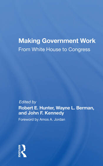 Making Government Work From White House To Congress book cover