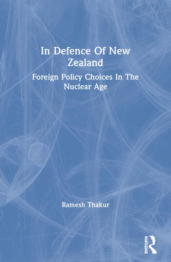In Defence Of New Zealand Foreign Policy Choices In The Nuclear Age book cover