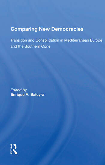 Comparing New Democracies Transition And Consolidation In Mediterranean Europe And The Southern Cone book cover