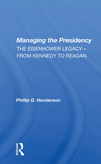 Managing The Presidency The Eisenhower Legacy--from Kennedy To Reagan book cover
