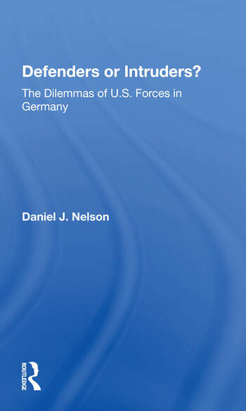 Defenders Or Intruders? The Dilemmas Of U.s. Forces In Germany book cover