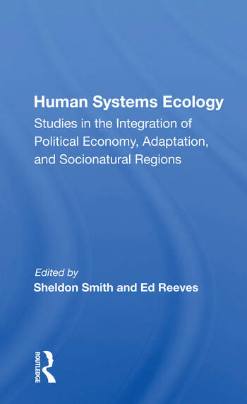 Human Systems Ecology Studies In The Integration Of Political Economy, Adaptation, And Socionatural Regions book cover