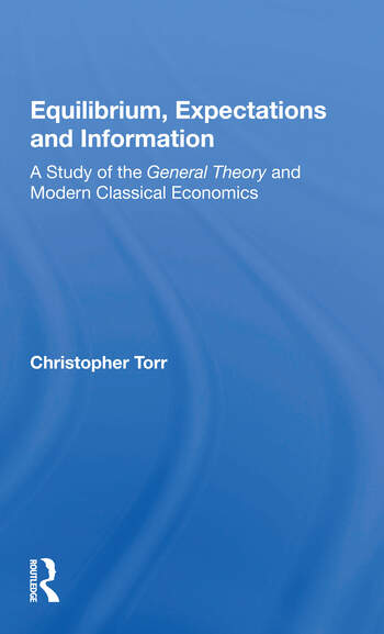 Equilibrium, Expectations, And Information A Study Of The General Theory And Modern Classical Economics book cover