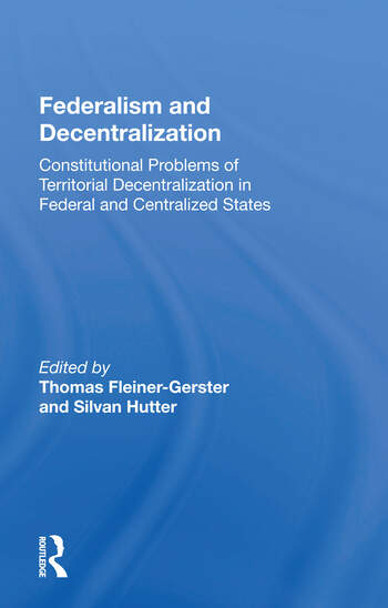 Federalism And Decentralization Constitutional Problems Of Territorial Decentralization In Federal And Centralized States book cover