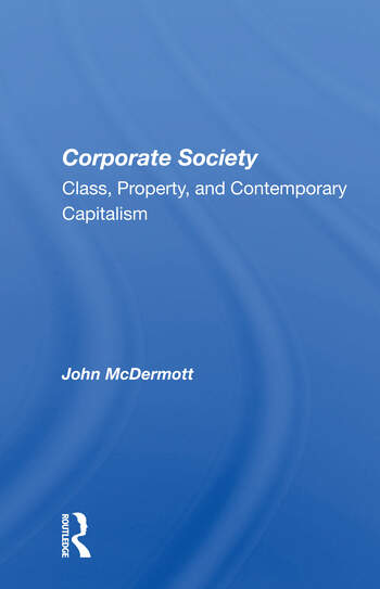 Corporate Society Class, Property, And Contemporary Capitalism book cover