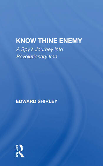 Know Thine Enemy A Spy's Journey Into Revolutionary Iran book cover