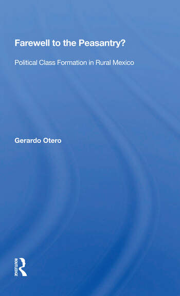 Farewell To The Peasantry? Political Class Formation In Rural Mexico book cover