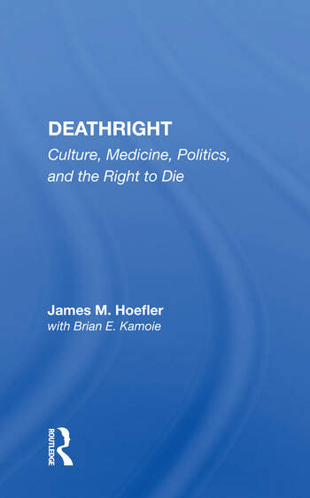 Deathright Culture, Medicine, Politics And The Right To Die book cover