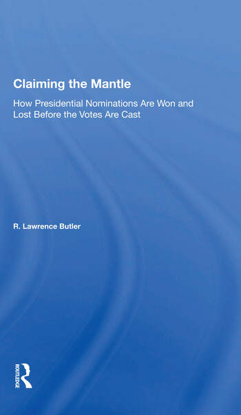 Claiming the Mantle How Presidential Nominations Are Won and Lost Before the Votes Are Cast book cover