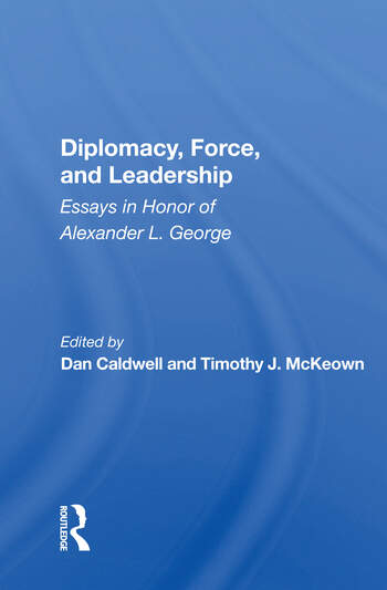 Diplomacy, Force, And Leadership Essays In Honor Of Alexander L. George book cover