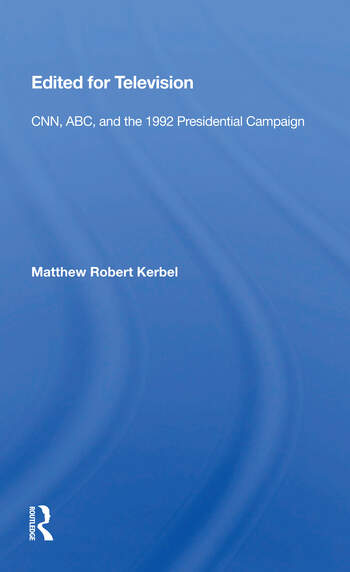 Edited For Television Cnn, Abc, And The 1992 Presidential Campaign book cover