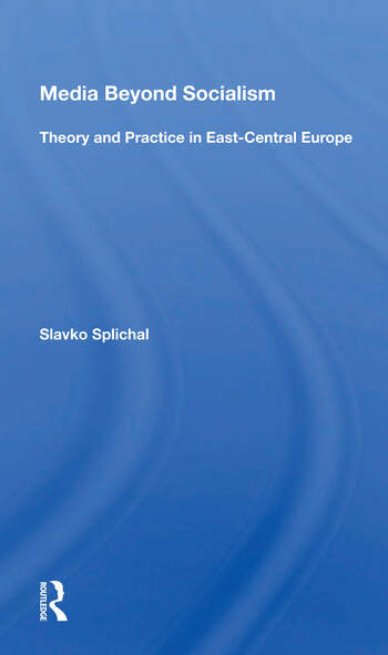 Media Beyond Socialism Theory And Practice In East-central Europe book cover