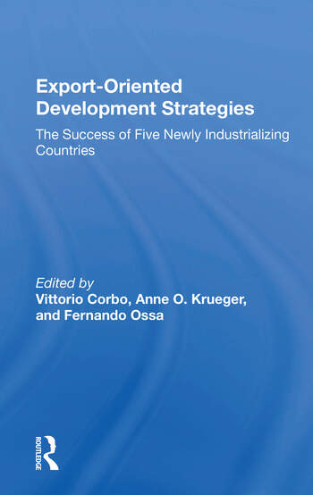 Export-oriented Development Strategies The Success Of Five Newly Industrializing Countries book cover