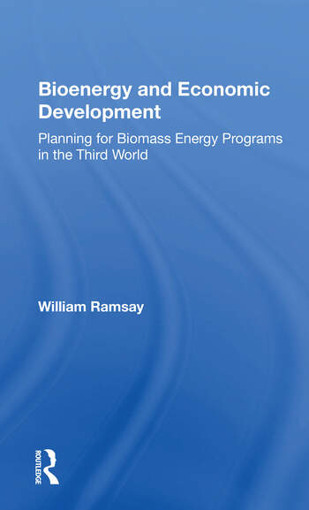 Bioenergy And Economic Development Planning For Biomass Energy Programs In The Third World book cover