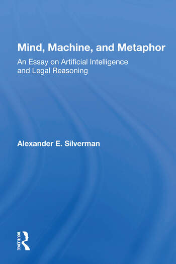 Mind, Machine, And Metaphor An Essay On Artificial Intelligence And Legal Reasoning book cover