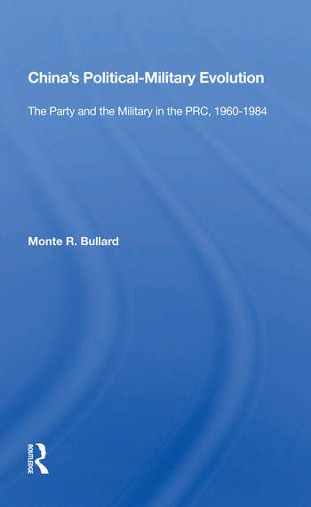 China's Political/military Evolution The Party And The Military In The Prc, 1960-1984 book cover