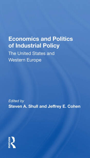Economics And Politics Of Industrial Policy The United States And Western Europe book cover