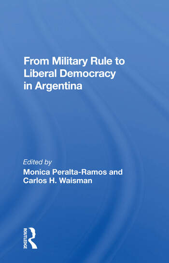 From Military Rule To Liberal Democracy In Argentina book cover
