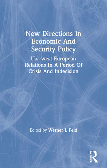 New Directions In Economic And Security Policy U.s.-west European Relations In A Period Of Crisis And Indecision book cover