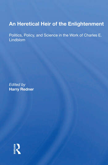 An Heretical Heir Of The Enlightenment Politics, Policy And Science In The Work Of Charles E. Lindblom book cover