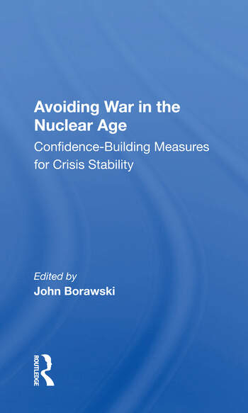 Avoiding War In The Nuclear Age Confidence-building Measures For Crisis Stability book cover