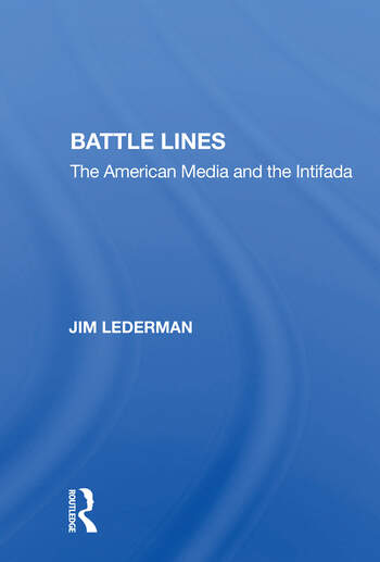 Battle Lines The American Media And The Intifada book cover