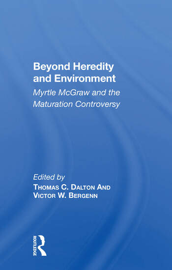 Beyond Heredity And Environment Myrtle Mcgraw And The Maturation Controversy book cover