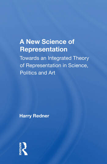 A New Science Of Representation Towards An Integrated Theory Of Representation In Science, Politics And Art book cover