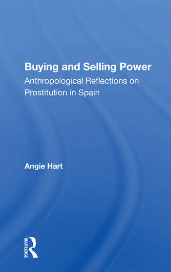 Buying And Selling Power Anthropological Reflections On Prostitution In Spain book cover