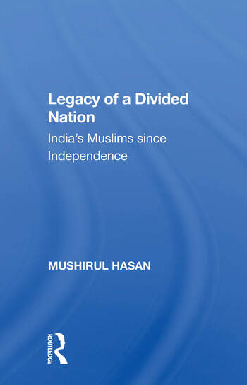 Legacy Of A Divided Nation India's Muslims From Independence To Ayodhya book cover