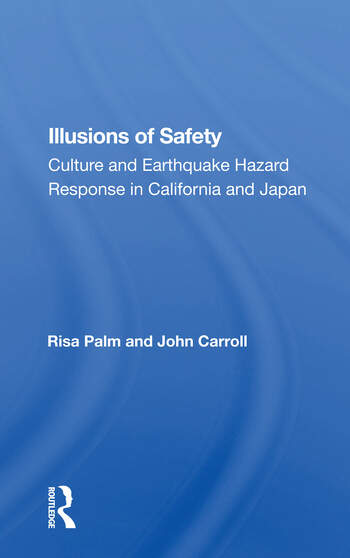 Illusions Of Safety Culture And Earthquake Hazard Response In California And Japan book cover